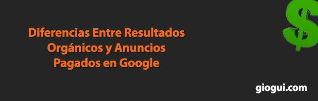 Diferencias Entre Resultados Orgánicos y Anuncios en Google   Giogui Soluciones en Línea
